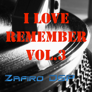 I Love Remember vol.3 by Zafiro DSP 9-6-2013