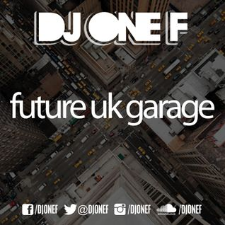 *NEW* DJ OneF: Future UK Garage Pt.1