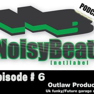 Noisybeat Podcast #6 mixed by Outlaw Producer