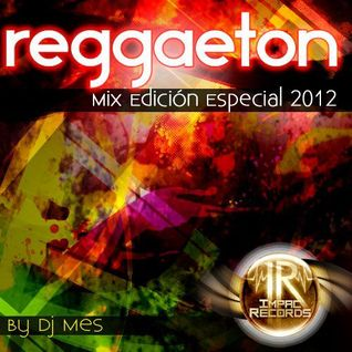 Reggaeton Mix (Edición Especial) By Dj Mes - Impac Records