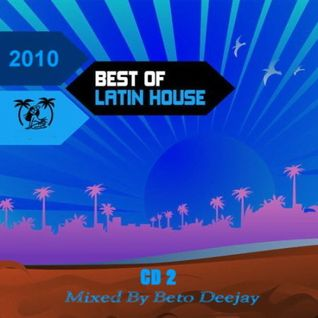 Best Of Latin House (2010) - CD 2 - Mixed By Beto Deejay