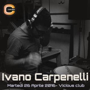 Ivano Carpenelli - VICIOUS CLUB - 26 04 16 - DJ HUB CONFUSION ROMA