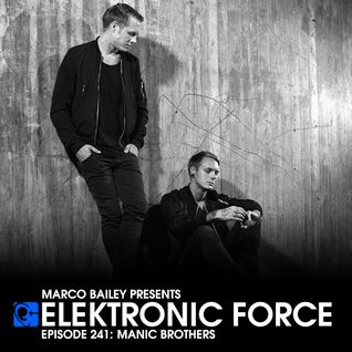 Elektronic Force Podcast 241 with Manic Brothers