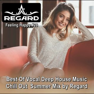 Feeling Happy #28 ★ Best Of Vocal Deep House Music Chill Out ★ Summer Mix By Regard