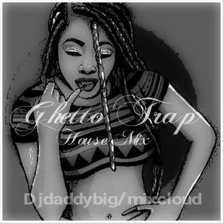 Ghetto Trap House mix