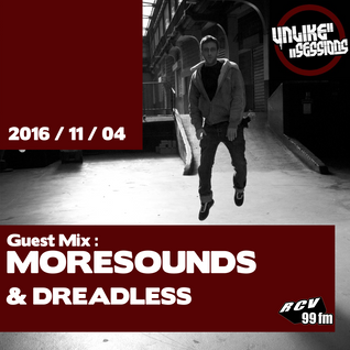 Unlike Sessions - 2016 nov 04 - Jaka / Guest : MORESOUNDS / Dreadless