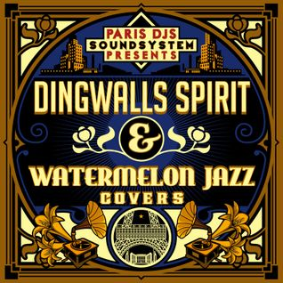 PARIS DJS SOUNDSYSTEM presents DINGWALLS SPIRIT and WATERMELON JAZZ COVERS