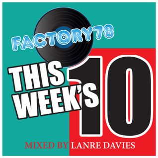 FACTORY78 THIS WEEK'S 10 MIXED BY LANRE DAVIES