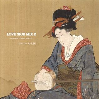 LOVE SICK MIX 2 (JAPANESE FEMALE SONGS) / DJ U-LEE