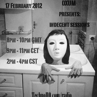 Indecent Sessions 001 with Oxum Feb 2012
