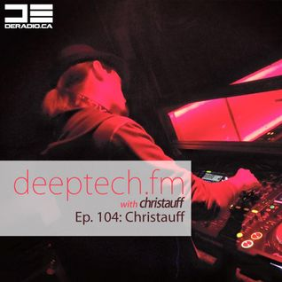 DeepTechFM 104 - Christauff (2015-03-19)