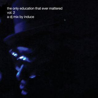 The Only Education That Ever Mattered (Part 2) - A DJ Mix By Induce