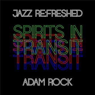 Spirits in Transit - jazz re:freshed mix by Dj Adam Rock