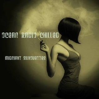 "Ocean Radio Chilled ""Midnight Silhouettes"" (8-23-15)"