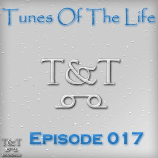 T&T – Tunes Of The Life [Episode 017]