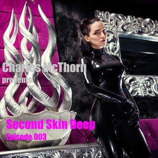 """Charles McThorn pres. """"Second Skin Deep"""" - Episode 003 - Fetisch, SM & Sinnliches"""