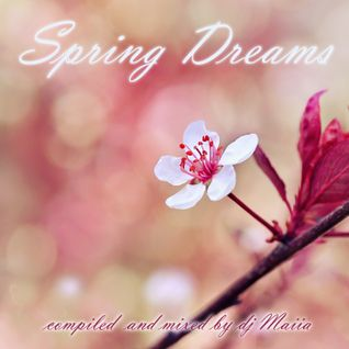 Spring Dreams (compiled&mixed by Maiia)