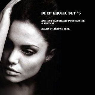 Ambient Electronic Progressive & Minimal ★ Podcast DEEP EROTIC SET #5