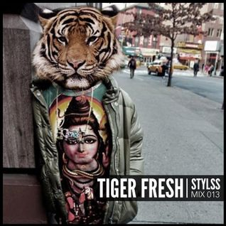 STYLSS Mix 013: TIGER FRESH