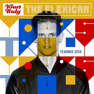 The Flexican || Yours Truly || Yearmix 2014