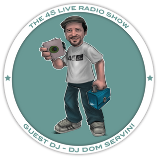45 Live Radio Show with guest DJ DOM SERVINI