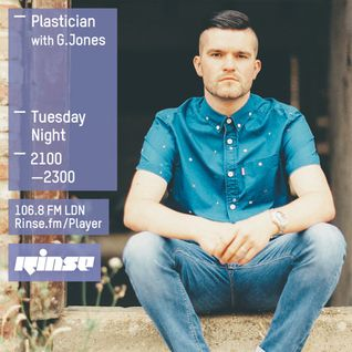 Plastician w/ G.Jones - Rinse FM - 21st July 2015