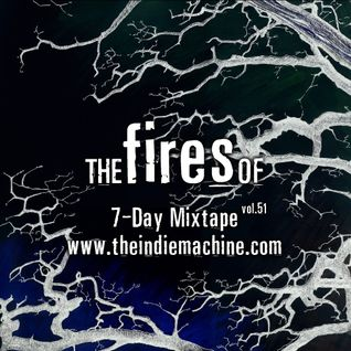 7-Day Mixtape: Vol. 51 - The Fires Of