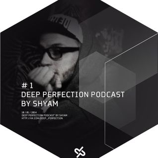 Shyam – Deep Perfection Podcast