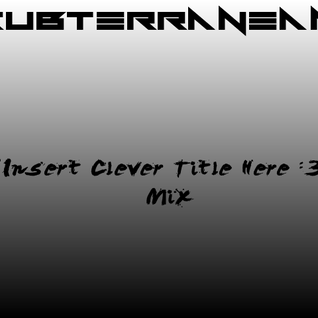 "Subterranean - ""Insert Clever Title Here :3"" Mix"