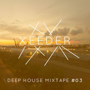 Xeeder - Deep House Mixtape #03 (April 2015)
