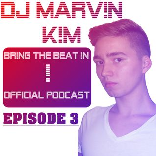 DJ MARV!N K!M - BR!NG THE BEAT !N Official Podcast [Episode 003]