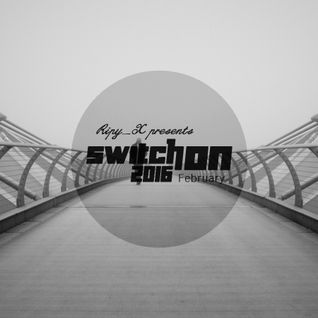 Ripy_X presents Switch ON 2016 February
