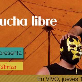 Radio La Fábrica programa dedicado a la lucha libre, transmitido el día 11 de julio 2013 por Código