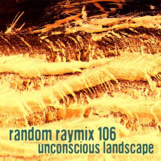 Random raymix 106 - Unconscious Landscape