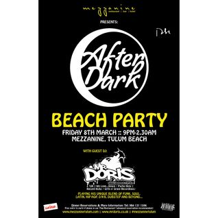 Mr Doris at 'After Dark Beach Party' @ Mezzanine, Tulum - Friday 8th March 2013
