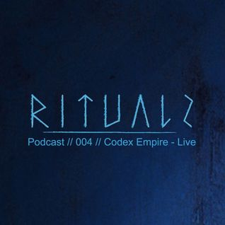 Codex Empire - live >Rituals Podcast 004<