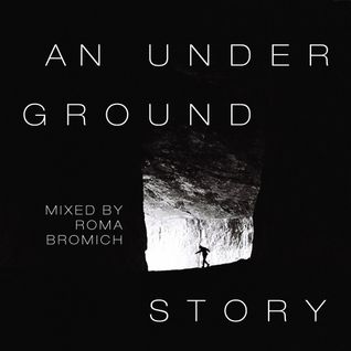 """An Underground Story"" mixed  by Roma Bromich"