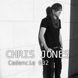 Chris Jones - Cadencia 032 (February 2012) feat. CHRIS JONES (Part 1)