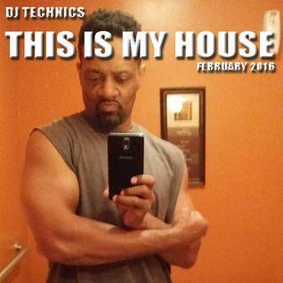 DJ Technics - This Is My House February 2016