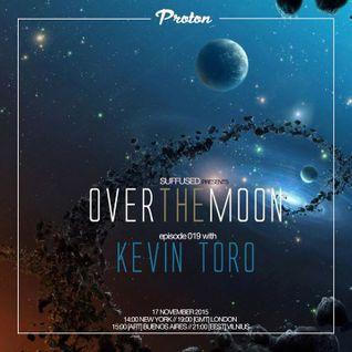 Kevin Toro @ Over The Moon 019 (Proton Radio) - November 2015