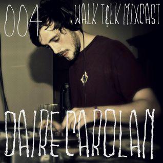 WALK T&LK Mixcast 004 | Daire Carolan