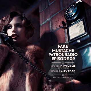 FAKE MUSTACHE PATROL RADIO EP. 09 mixed by YAAMAN + ALEX EDGE