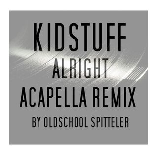 "Kidstuff ""ALLRIGHT ACAPELLA REMIX"" by Oldschool Spitteler"