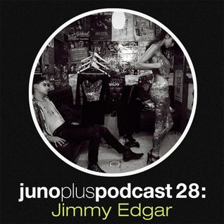 Juno Plus Podcast 28 - Jimmy Edgar
