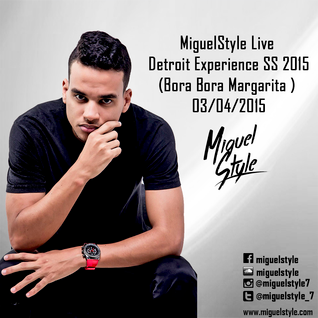 MiguelStyle - Live @Detroit Experience SS 2015 (Bora Bora Margarita ) - 03/04/2015