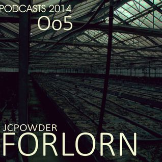 JCPowder FORLORN 005 Podcasts 20o14