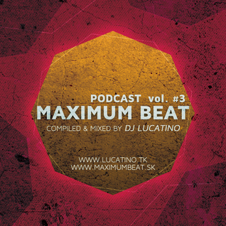 Maximum Beat Podcast #3 - Mixed by Lucatino
