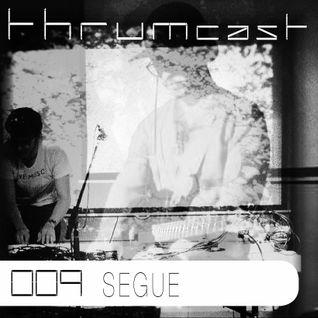 Thrumcast 009 - Segue