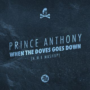 PRINCE ANTHONY - WHEN THE DOVES GOES DOWN (N.M.E MASHUP)