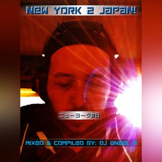 New York 2 Japan! (Mixed & Compiled By: DJ Angel B)